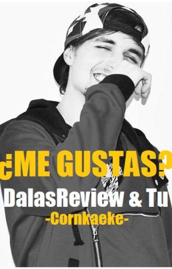 ¿Me Gustas? • DalasReview & Tu.