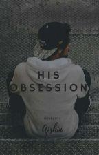 HIS OBSESSION by AthalaJaneiya