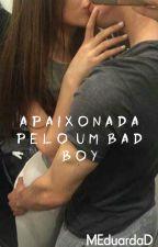 Apaixonada Pelo Um Bad Boy by MEduardaD