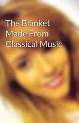 The Blanket Made From Classical Music by YoungBirdy