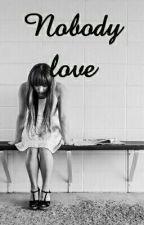 Nobody love by cryzforevez