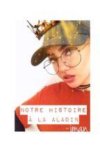 Chronique d'Iman: Notre histoire à la Aladin  by mangeuse_dgrec