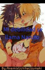 Mi Debilidad Se Llama Naruto (SasuNaru)  by AnemixUchihaUzumaki