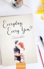Everyday, Every You by owwSIC