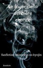 Le foyer de la dernière chance (TERMINE] by MariePauleDunant