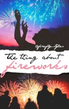 The thing about fireworks |os| by firefly_styles