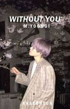 Without You. myg by kkaebhyun