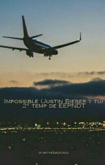 Impossible (Justin Bieber y tú) 2° temp de EEPNDT
