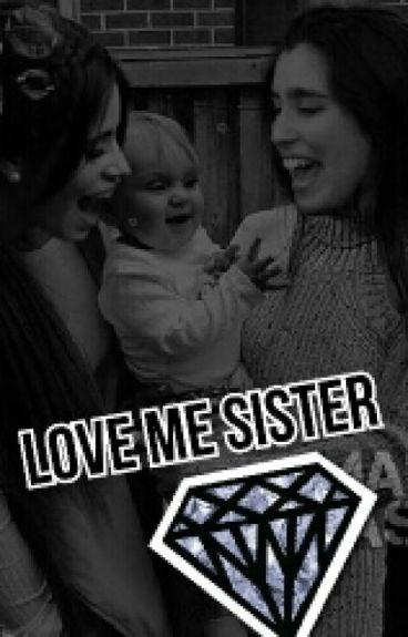 Love me sister - Camren©