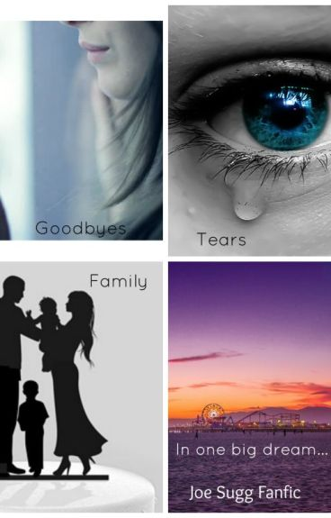 Goodbye's, Tear's and Family? - Joe Sugg Fanfiction