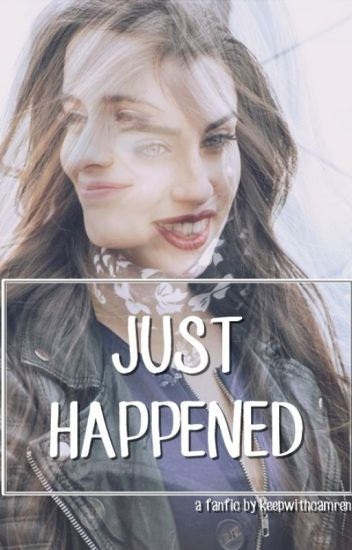 Just Happened -Camren Fanfic- TERMINADA