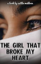The Girl That Broke My Heart by CaitlinWaldron