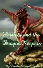 Patricia and the Dragon Keepers by Number1AngelNumber1