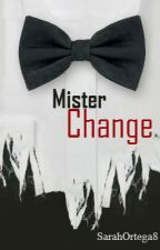 Mister Change by SarahOrtega8