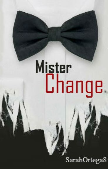 Mister Change by SarahOrtega8