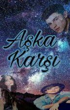 Aşka Karşı by angelright123