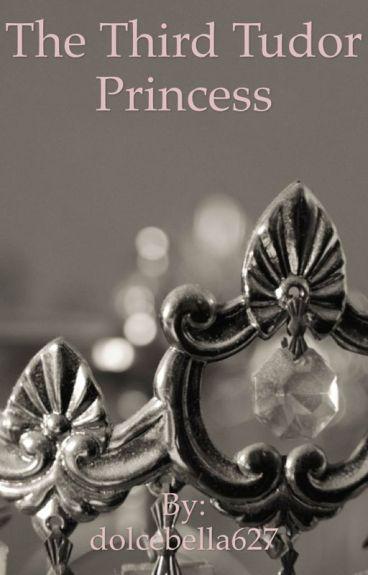The Third Tudor Princess