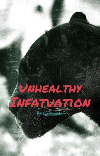 Unhealthy infatuation