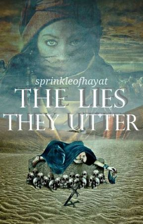 The Lies They Utter by sprinkleofhayat