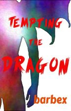 Tempting The Dragon by barbex