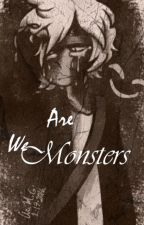 We are Monsters... by RainDropPeridot