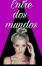 Entre Dos Mundos (Editando) by Ashhmed