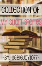 Collection of My Short Stories. by gabiejoy10711