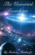 The Universal Guardians (Book 1) by Shadow_Maiden99
