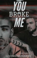 You Broke Me - Ziam [Concluída] #Wattys2016 by LovingYouHarry