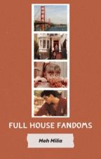 Full House Fandoms by EmmyCheese15