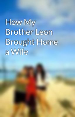 how my brother leon brought his wife