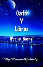 Café Y Libros (Por La Noche) by ReveronGabriely