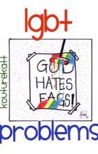 LGBT Problems by kouturekatt