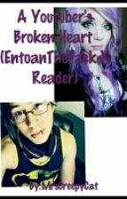 A Youtuber's Broken Heart (Entoanthepack X Reader) (#Wattys2016) by MrsCreepyCat