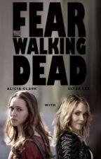 Fear The Walking Dead. (CLEXA AU) by Pizza2Ryoth
