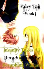 Decades Gone By Series: Insanity Takes All - Book 1 (Fairy Tail) by Kanade_Ibuki13