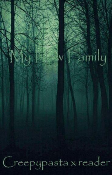 My New Family Creepypasta x Reader