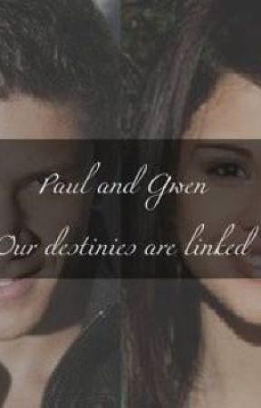 Paul and Gwen Our destinies are linked by MelSlytherin