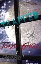 Trapped (A Tokyo Ghoul Fanfic) by LunaWolf168