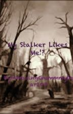 My Stalker Likes Me?!   (Editing) by AmazingGummmybear103