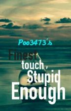 FINesT TOUch , STuPiD EnOuGH  by poo3473