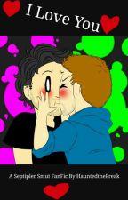 I Love You (Septiplier Smut) by HauntedtheFreak