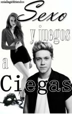 Sexo y juegos a ciegas |η.н|  [EDITANDO] by xniallsgirlfriendxx