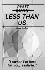 Less than Us by ierophobic