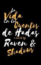La vida en los cuentos de hadas by Ravens_Shadows