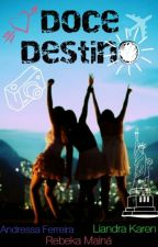Doce Destino  by RebekaMain