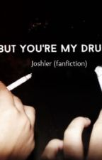 """{""""But you're my drug""""} -joshler  by louistotties"""