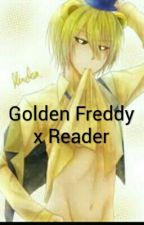 Golden Freddy X reader *NOW COMPETE!!* by Dragonkepper333