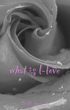 What Is L-love?????? by all_roses_die