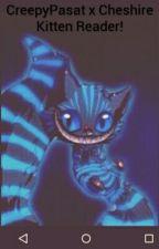 Creepypasta x Cheshire Kitten Reader by Chibi-CheshireKitty
